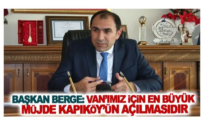Başkan Berge: Van'ımız için en büyük müjde Kapıköy'ün açılmasıdır