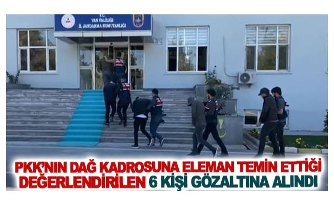 PKK'nın dağ kadrosuna eleman temin ettiği değerlendirilen 6 kişi gözaltına alındı