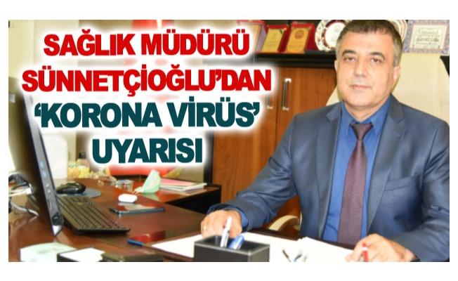 Sağlık Müdürü Sünnetçioğlu'dan 'korona virüs' uyarısı