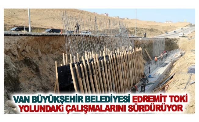Van Büyükşehir Belediyesi Edremit TOKİ yolundaki çalışmalarını sürdürüyor