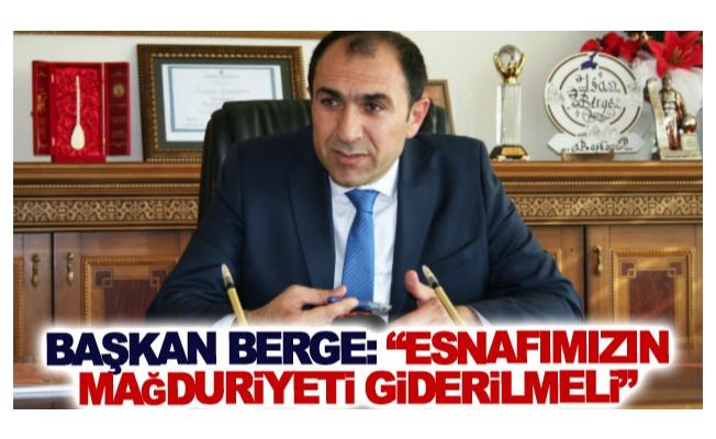 Başkan Berge: Esnafımızın mağduriyeti giderilmeli