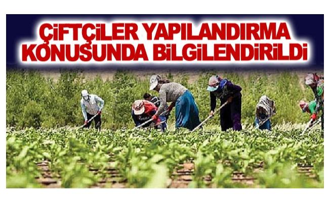 Çiftçiler yapılandırma konusunda bilgilendirildi