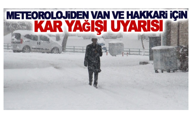 Meteorolojiden Van ve Hakkari için kar yağışı uyarısı