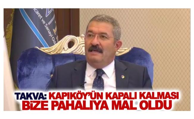 Takva: Kapıköy'ün kapalı kalması bize pahalıya mal oldu