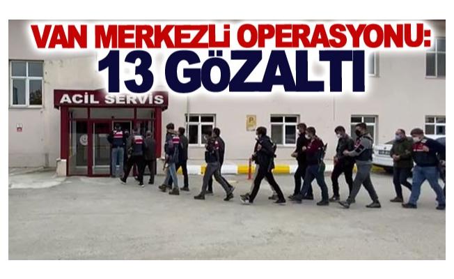Van merkezli operasyon: 13 gözaltı