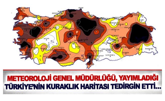 Meteoroloji Genel Müdürlüğü, yayımladığı Türkiye'nin kuraklık haritası tedirgin etti…