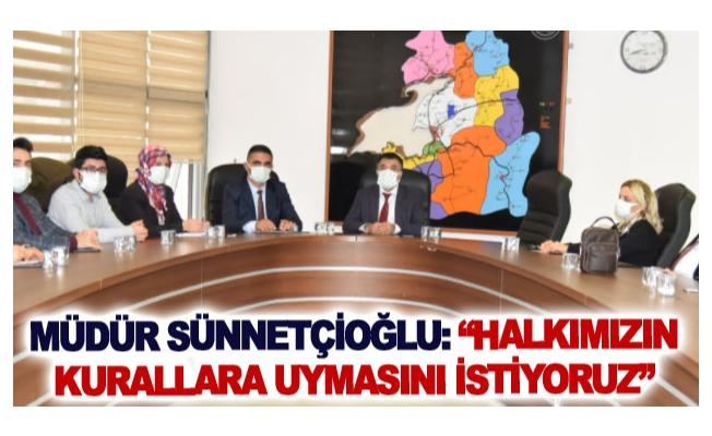 Müdür Sünnetçioğlu: Halkımızın kurallara uymasını istiyoruz