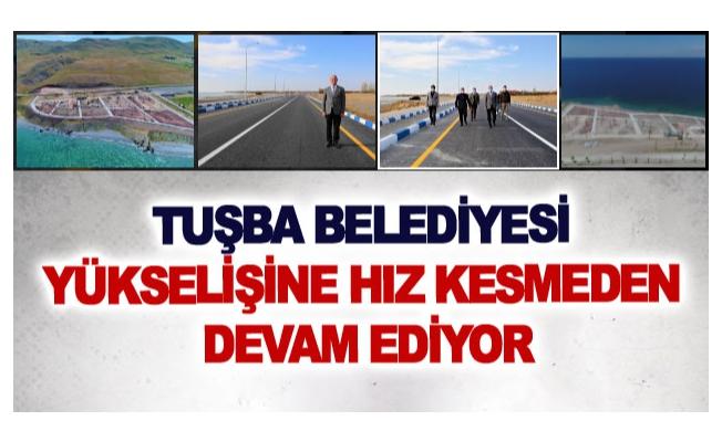 Tuşba Belediyesi yükselişine hız kesmeden devam ediyor