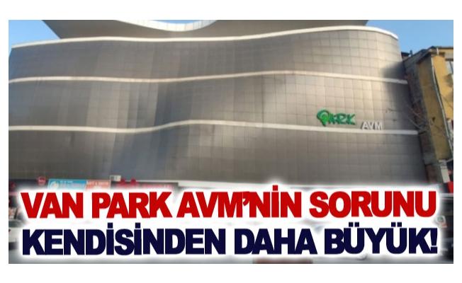 Van Park AVM'nin sorunu kendisinden daha büyük!