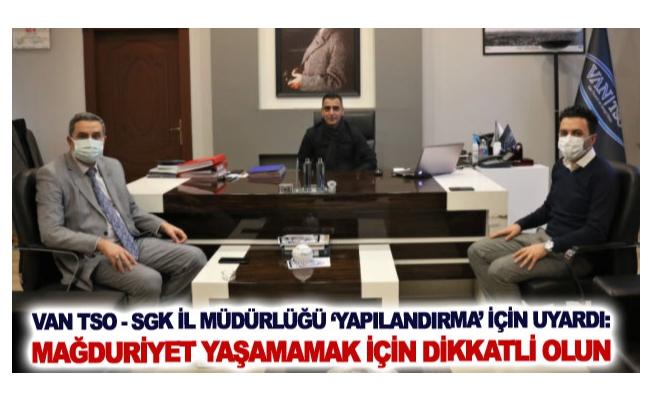 Van TSO - SGK İl Müdürlüğü 'yapılandırma' için uyardı