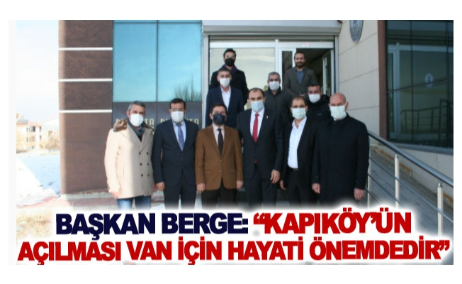 Başkan Berge: Kapıköy'ün açılması Van için hayati önemdedir