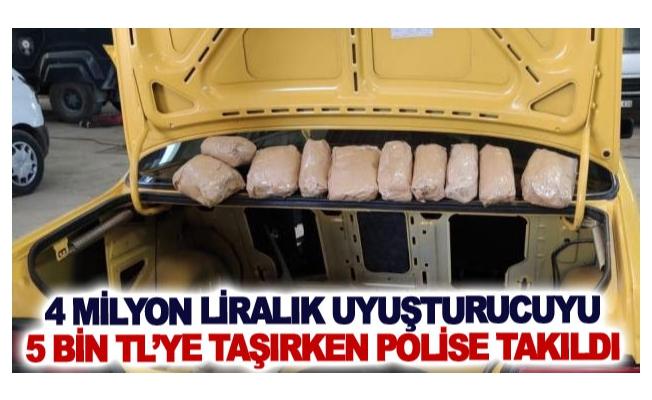 Dört milyon liralık uyuşturucuyu 5 bin TL'ye taşırken polise takıldı