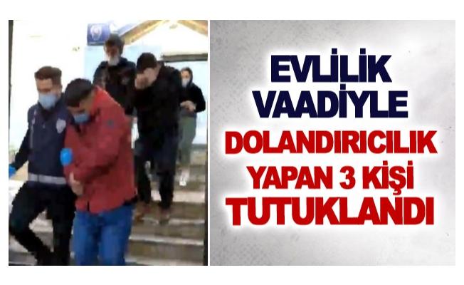 Evlilik vaadiyle dolandırıcılık yapan 3 kişi tutuklandı