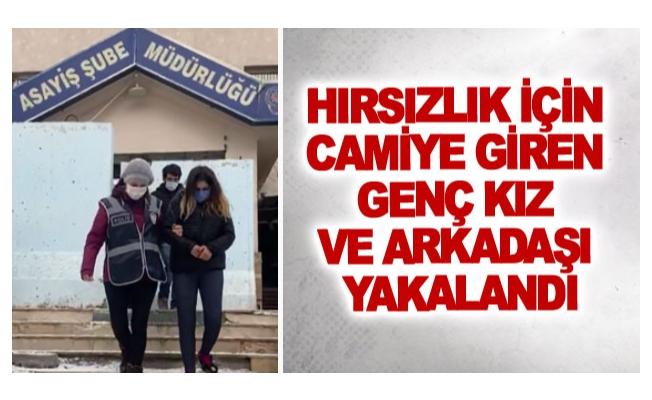Hırsızlık için camiye giren genç kız ve arkadaşı yakalandı