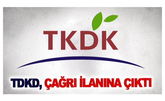 TDKD, çağrı ilanına çıktı