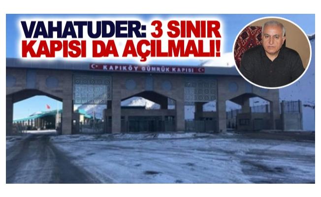VAHATUDER: 3 sınır kapısı da açılmalı!