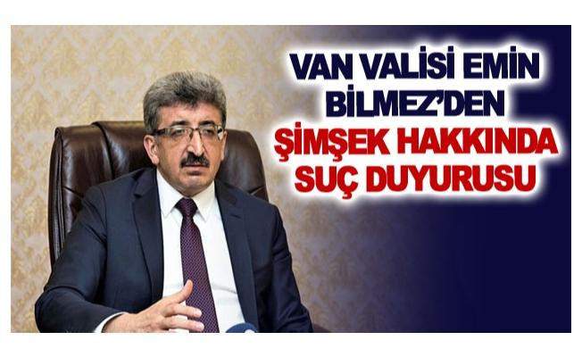Van Valisi Emin Bilmez'den Şimşek hakkında suç duyurusu