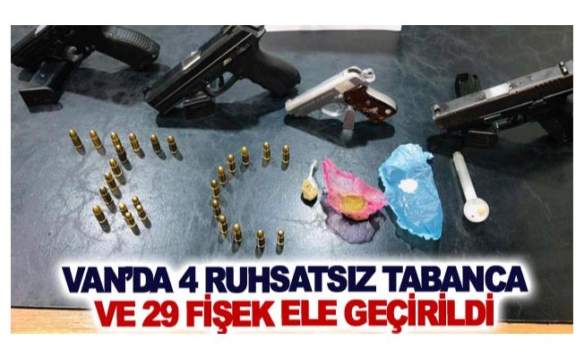 Van'da 4 ruhsatsız tabanca ve 29 fişek ele geçirildi