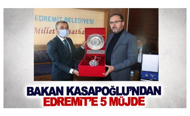 Bakan Kasapoğlu'ndan Edremit'e 5 müjde