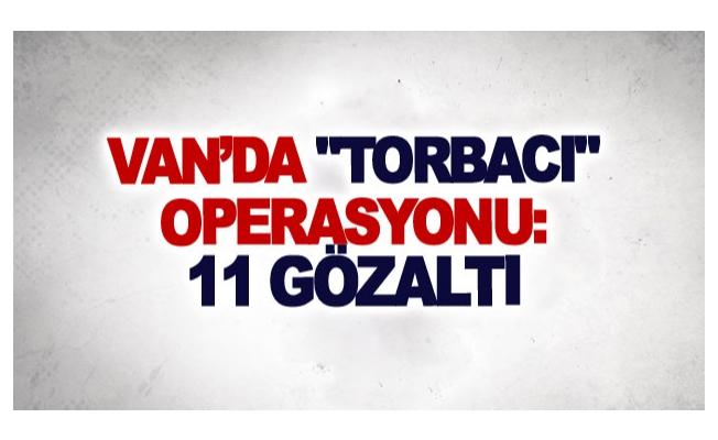 Van'da torbacı operasyonu: 11 gözaltı