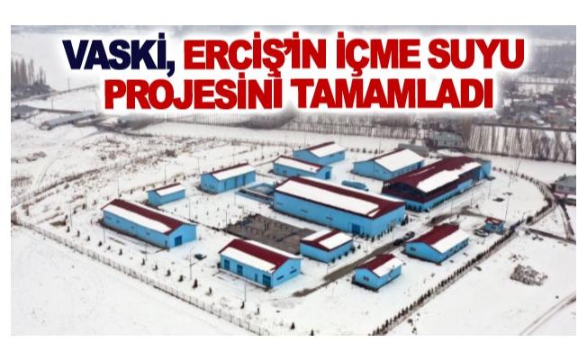 VASKİ, Erciş'in içme suyu projesini tamamladı