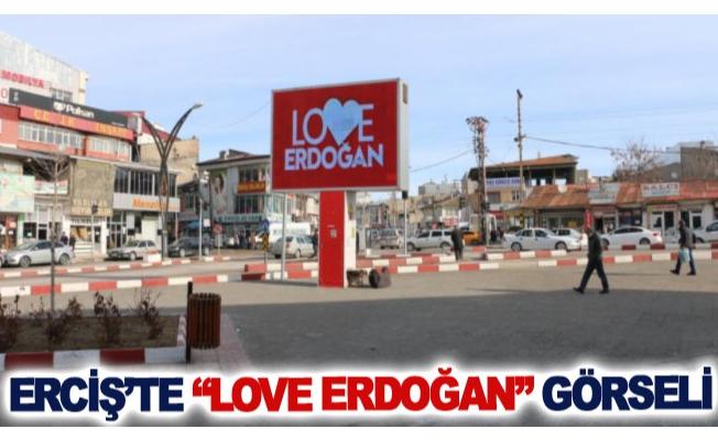 """Erciş'te """"Love Erdoğan"""" görseli"""