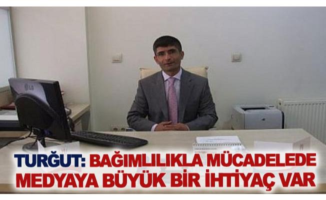Turğut: Bağımlılıkla mücadelede medyaya büyük bir ihtiyaç var