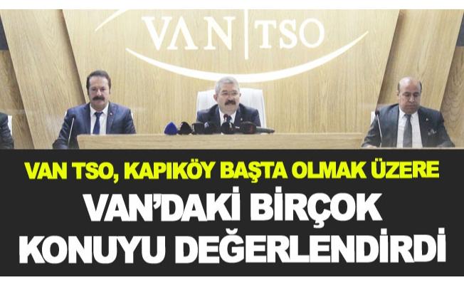 VAN TSO, Kapıköy başta olmak üzere Van'daki birçok konuyu değerlendirdi