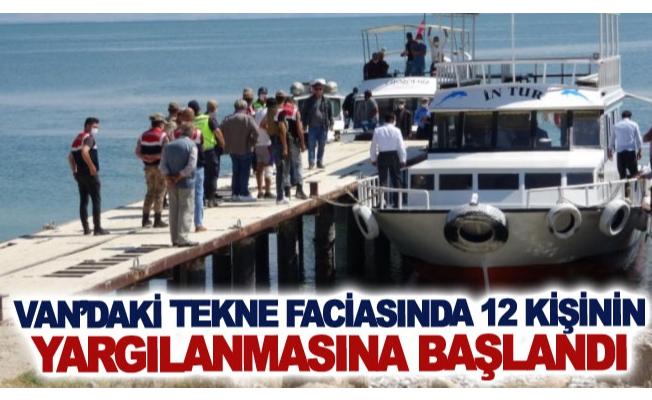 Van'daki tekne faciasında 12 kişinin yargılanmasına başlandı