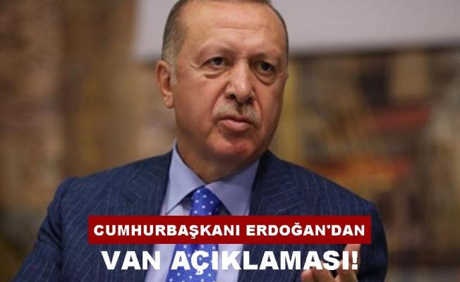 Cumhurbaşkanı Erdoğan Van'daki son durumu açıkladı