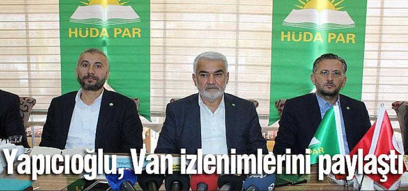 HÜDA PAR Genel Başkanı Van izlenimlerini anlattı